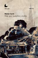 Héctor Carré: Hay que matarlos a todos