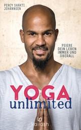 Yoga unlimited - Feiere dein Leben immer und überall