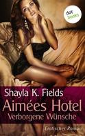 Shayla K. Fields: Aimées Hotel: Verborgene Wünsche ★★★★