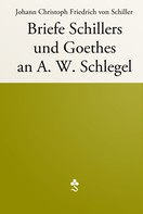 Friedrich Schiller: Briefe Schillers und Goethes an A. W. Schlegel