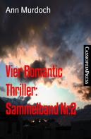 Ann Murdoch: Vier Romantic Thriller: Sammelband Nr.2