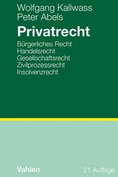 Privatrecht - Bürgerliches Recht, Handelsrecht, Gesellschaftsrecht, Zivilprozessrecht, Insolvenzrecht