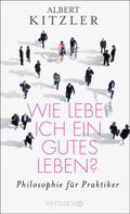 Albert Kitzler: Wie lebe ich ein gutes Leben? ★★★★