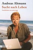 Andreas Altmann: Sucht nach Leben ★★★★