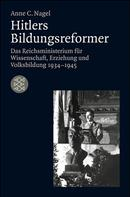 Anne C. Nagel: Hitlers Bildungsreformer