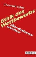 Christoph Lütge: Ethik des Wettbewerbs