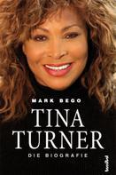 Mark Bego: Tina Turner - Die Biografie ★★★★★