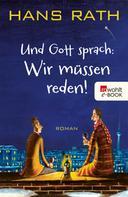Hans Rath: Und Gott sprach: Wir müssen reden! ★★★★