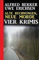Alfred Bekker: Alte Rechnungen, neue Morde: Vier Krimis