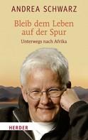 Andrea Schwarz: Bleib dem Leben auf der Spur
