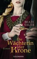 Beate Sauer: Die Wächterin der Krone ★★★★