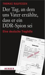 Der Tag, an dem uns Vater erzählte, dass er ein DDR-Spion sei - Eine deutsche Tragödie