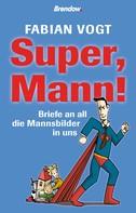 Fabian Vogt: Super, Mann!