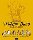 Wilhelm Busch: Das große Wilhelm Busch Familienalbum ★★★★★