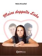 Heinz Kruschel: Meine doppelte Liebe