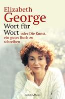 Elizabeth George: Wort für Wort - oder Die Kunst, ein gutes Buch zu schreiben ★★★★