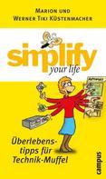 Werner Tiki Küstenmacher: simplify your life - Überlebenstipps für Technik-Muffel ★★★★