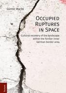Günter Marks: Occupied Ruptures in Space