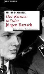 Der Kirmesmörder - Jürgen Bartsch - Biografischer Kriminalroman