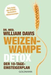 """Weizenwampe - Detox - Der 10-Tage-Einsteigerplan - Vom Autor des SPIEGEL-Bestsellers """"Weizenwampe"""""""