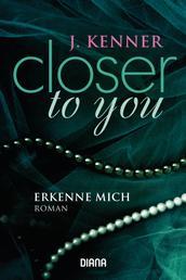 Closer to you (3): Erkenne mich - Roman
