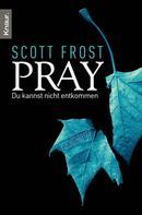 Scott Frost: Pray - Du kannst nicht entkommen ★★★★