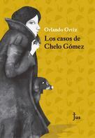 Orlando Ortiz: Los casos de Chelo Gómez