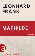 Leonhard Frank: Mathilde ★