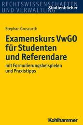 Examenskurs VwGO für Studenten und Referendare - mit Formulierungsbeispielen und Praxistipps