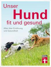 Unser Hund - fit und gesund - Alles über Ernährung und Gesundheit