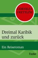 Cornelia Frettlöh: Dreimal Karibik und zurück ★★