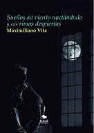 Maximiliano Vita: Sueños del viento noctámbulo y sus rimas despiertas