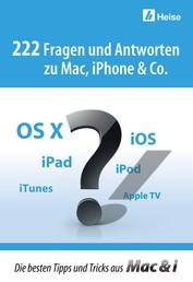 222 Fragen und Antworten zu Mac, iPhone & Co. - Die besten Tipps und Tricks aus Mac & i