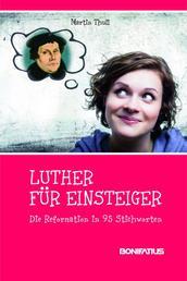 Luther für Einsteiger - Die Reformation in 95 Stichworten