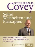Stephen R. Covey: Stephen R. Covey - Seine Weisheiten und Prinzipien ★★★★