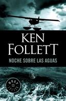 Ken Follett: Noche sobre las aguas