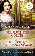 Roland Mueller: Der Fluch des Goldes & Die Töchter des Pflanzenjägers