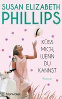 Susan Elizabeth Phillips: Küss mich, wenn du kannst ★★★★★