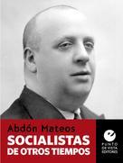 Abdón Mateos: Socialistas de otros tiempos