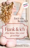 Erich von Berini-Bell: Frank und ich. Eine kleine Miss wird gezüchtigt ★★★★