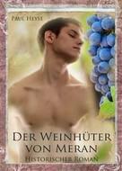 Paul Heyse: Der Weinhüter von Meran - Historischer Roman