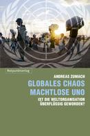Andreas Zumach: Globales Chaos - machtlose UNO ★