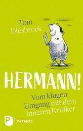 Hermann! - Vom klugen Umgang mit dem inneren Kritiker