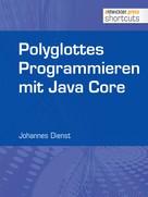 Johannes Dienst: Polyglottes Programmieren in Java Core