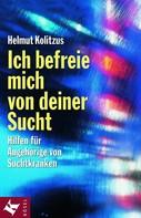 Helmut Kolitzus: Ich befreie mich von deiner Sucht ★★★★
