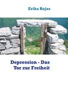 Erika Rojas: Depression - Das Tor zur Freiheit