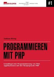 Programmieren mit PHP - Grundlagen der Programmierung von Web-Applikationen mit der Skript-Sprache PHP