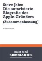 Must Read Summaries: Zusammenfassung: Steve Jobs: Die autorisierte Biografie des AppleGründers Walter Isaacson ★★