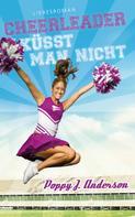 Poppy J. Anderson: Cheerleader küsst man nicht ★★★★★