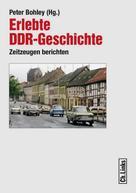 Peter Bohley: Erlebte DDR-Geschichte ★★
